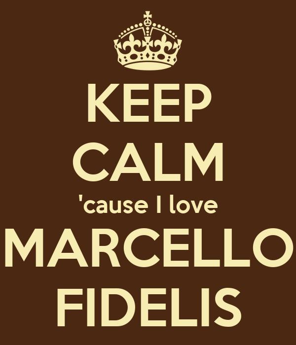 KEEP CALM 'cause I love MARCELLO FIDELIS