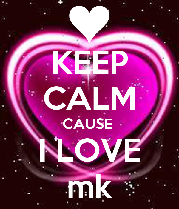 KEEP CALM CAUSE  I LOVE mk