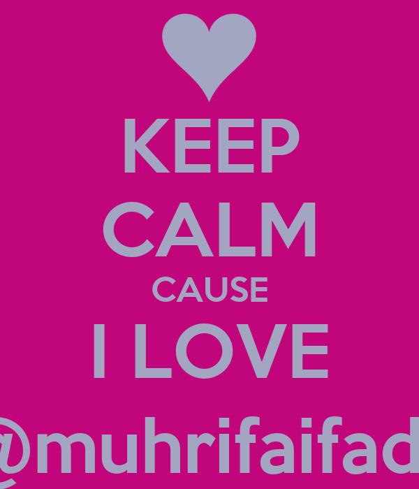 KEEP CALM CAUSE I LOVE @muhrifaifadli