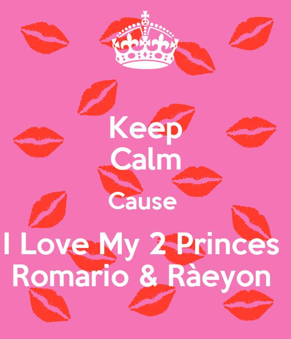 Keep Calm Cause  I Love My 2 Princes  Romario & Ràeyon