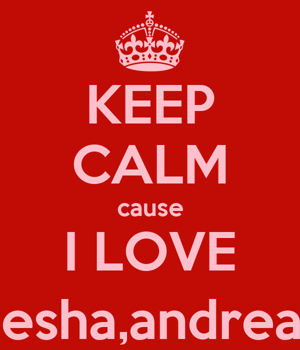 KEEP CALM cause I LOVE My Bff's{iesha,andrea,shanice}