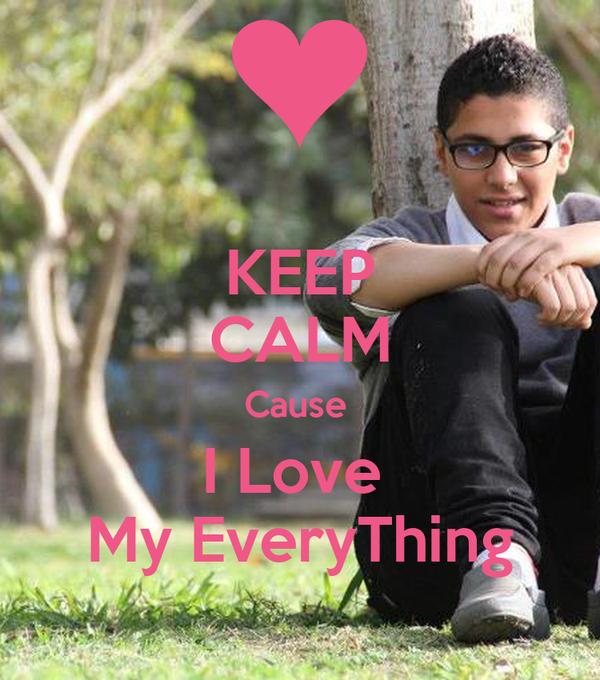KEEP CALM Cause  I Love  My EveryThing