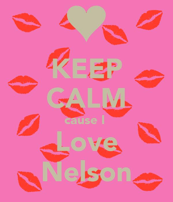 KEEP CALM cause I  Love Nelson