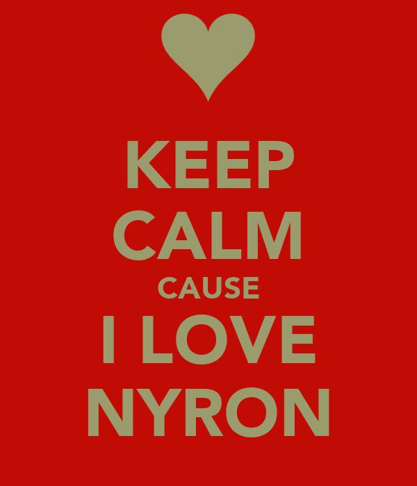 KEEP CALM CAUSE I LOVE NYRON