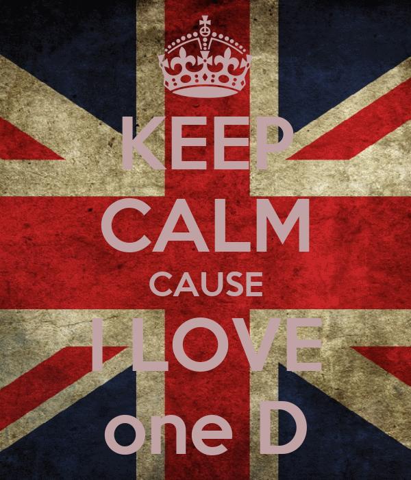 KEEP CALM CAUSE I LOVE one D