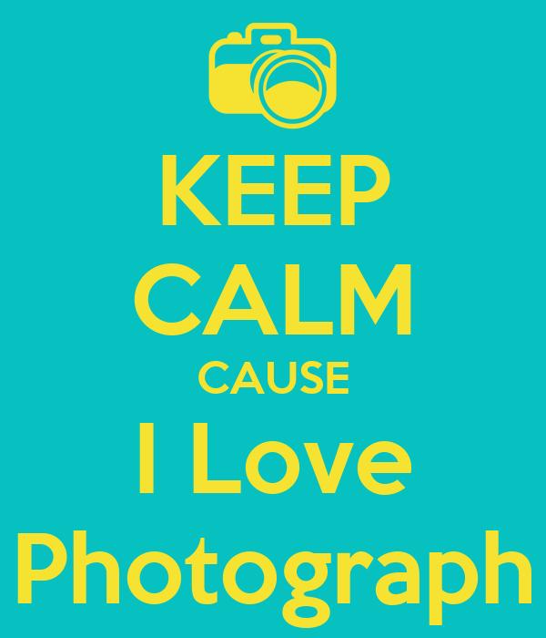 KEEP CALM CAUSE I Love Photograph