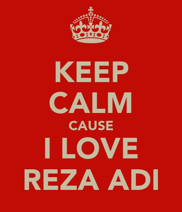 KEEP CALM CAUSE I LOVE REZA ADI