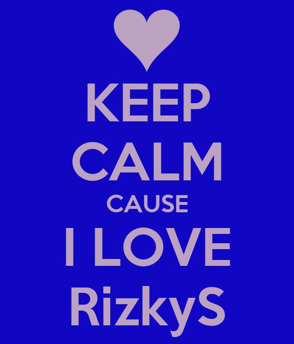 KEEP CALM CAUSE I LOVE RizkyS