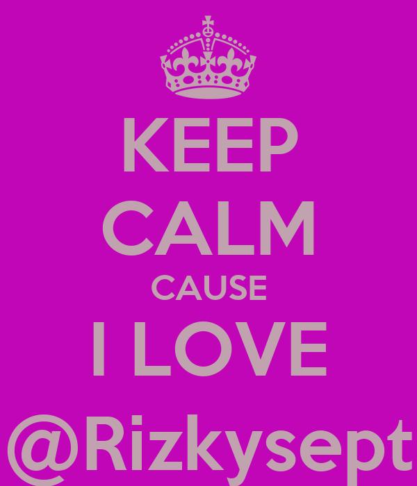 KEEP CALM CAUSE I LOVE @Rizkysept