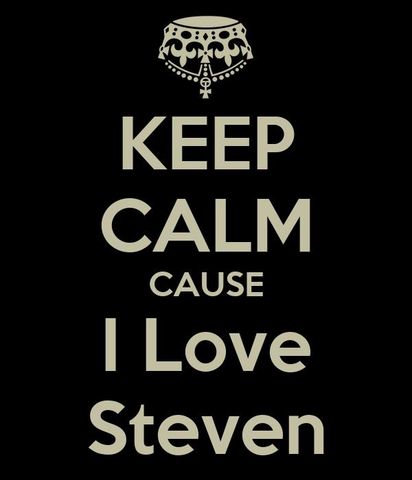 KEEP CALM CAUSE I Love Steven