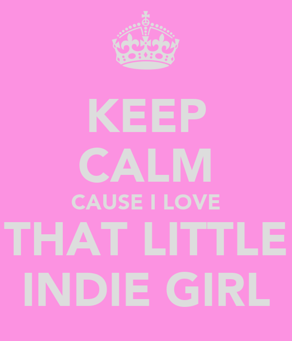 KEEP CALM CAUSE I LOVE THAT LITTLE INDIE GIRL