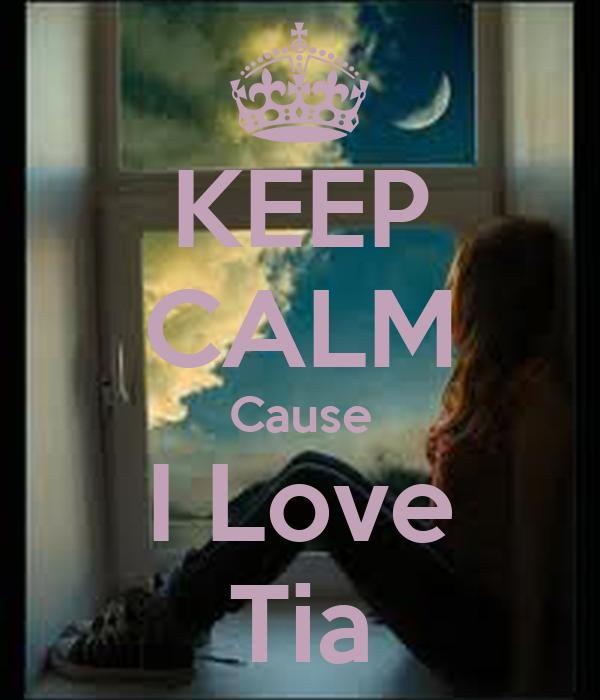 KEEP CALM Cause I Love Tia