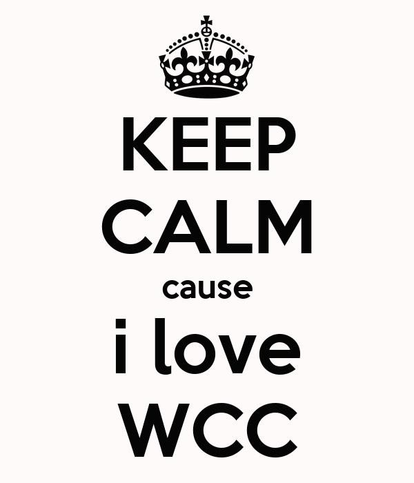 KEEP CALM cause i love WCC