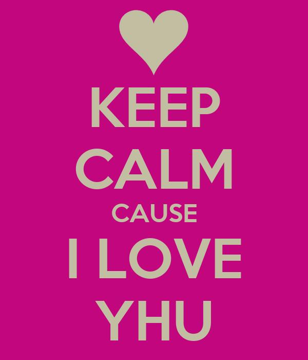 KEEP CALM CAUSE I LOVE YHU