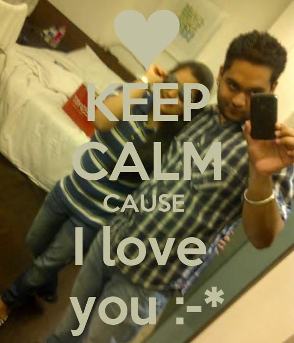 KEEP CALM CAUSE  I love  you :-*