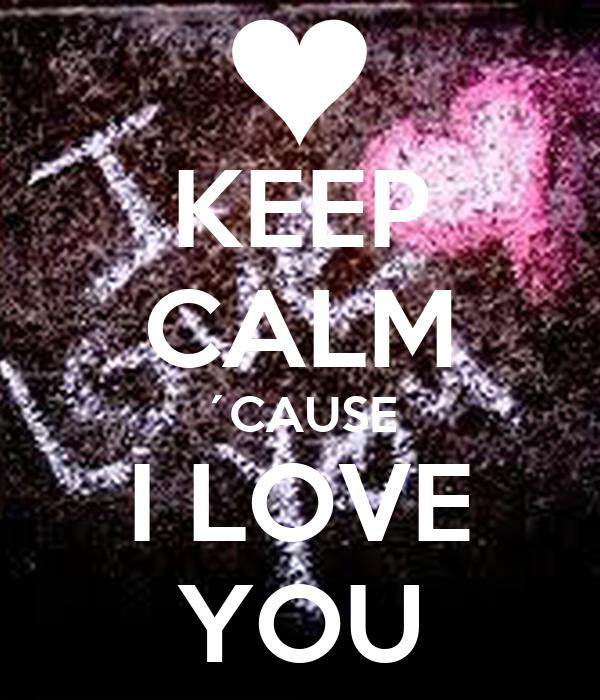 KEEP CALM ´CAUSE I LOVE YOU