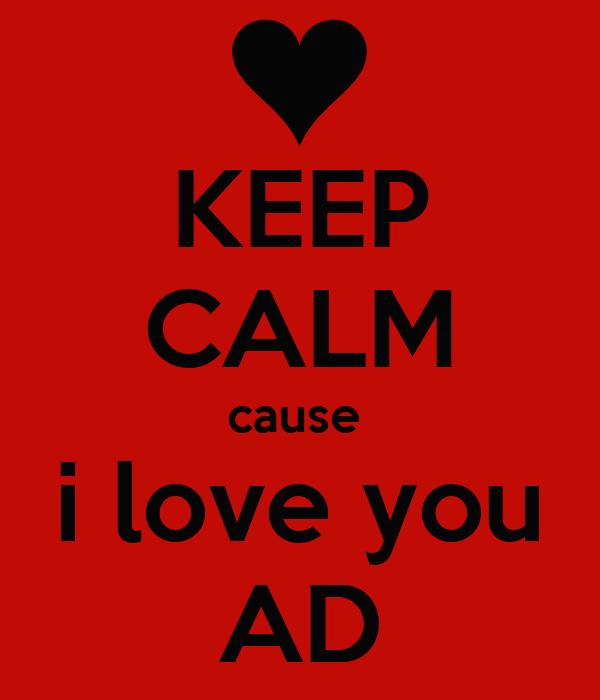 KEEP CALM cause  i love you AD