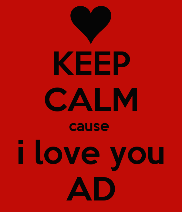 KEEP CALM cause  i love you AD