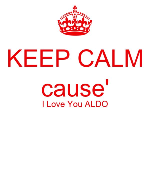 KEEP CALM cause' I Love You ALDO