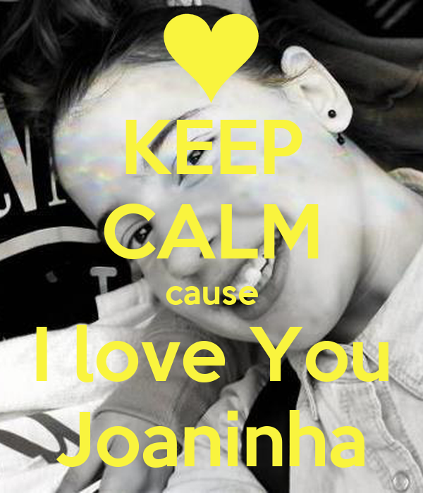 KEEP CALM cause I love You Joaninha