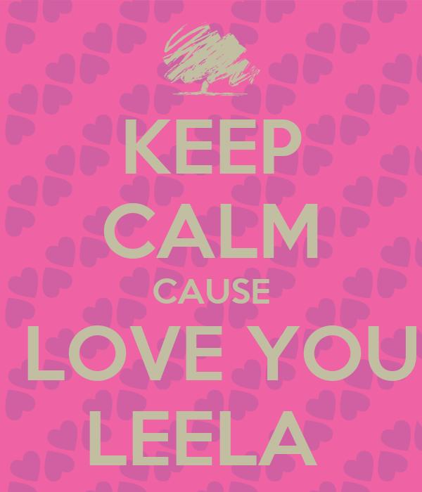 KEEP CALM CAUSE I LOVE YOU  LEELA
