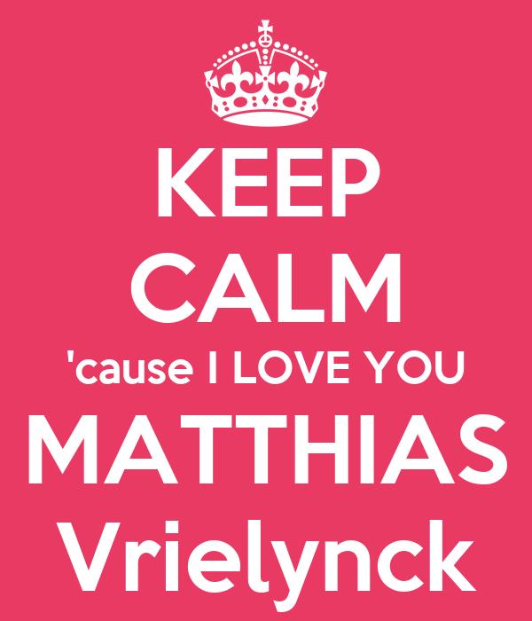 KEEP CALM 'cause I LOVE YOU MATTHIAS Vrielynck