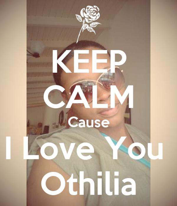 KEEP CALM Cause I Love You  Othilia