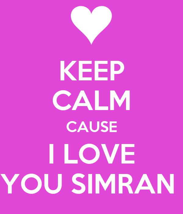 KEEP CALM CAUSE I LOVE YOU SIMRAN