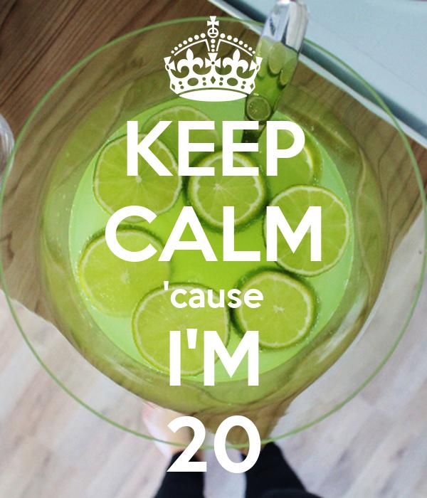 KEEP CALM 'cause I'M 20