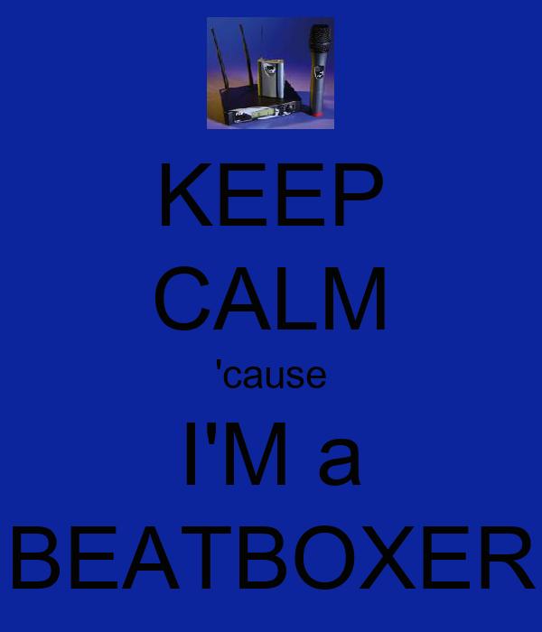 KEEP CALM 'cause I'M a BEATBOXER