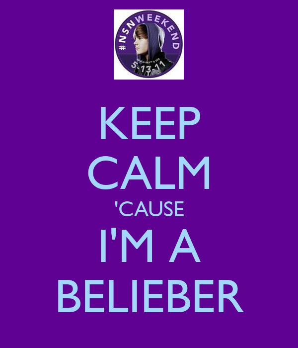 KEEP CALM 'CAUSE I'M A BELIEBER