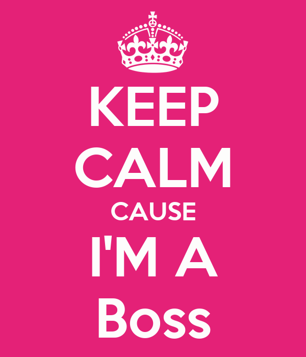 KEEP CALM CAUSE I'M A Boss