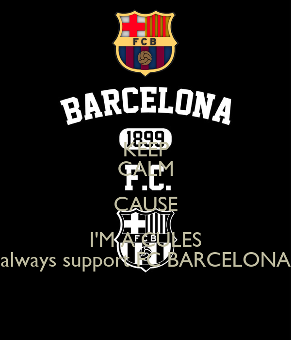 KEEP CALM CAUSE I'M A CULES always support FC BARCELONA