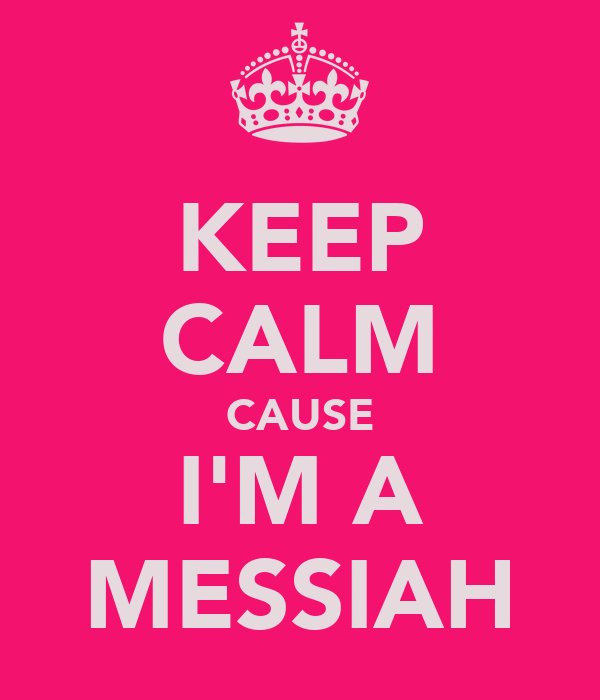 KEEP CALM CAUSE I'M A MESSIAH