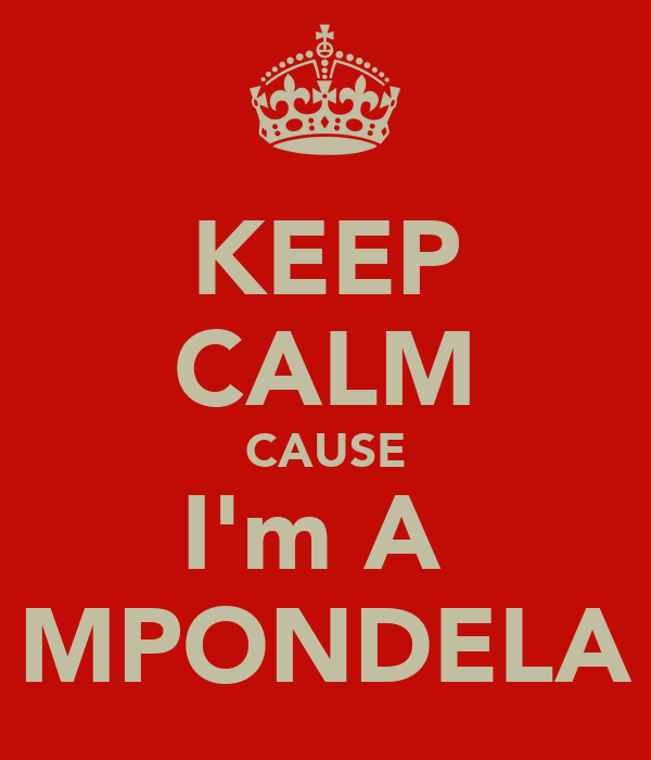KEEP CALM CAUSE I'm A  MPONDELA