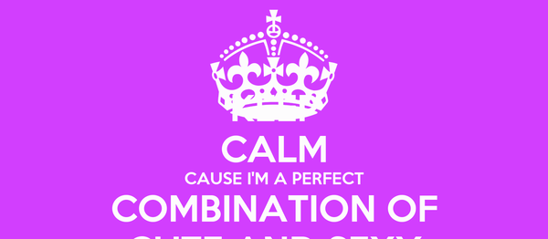 KEEP CALM CAUSE I'M A PERFECT COMBINATION OF CUTE AND SEXY