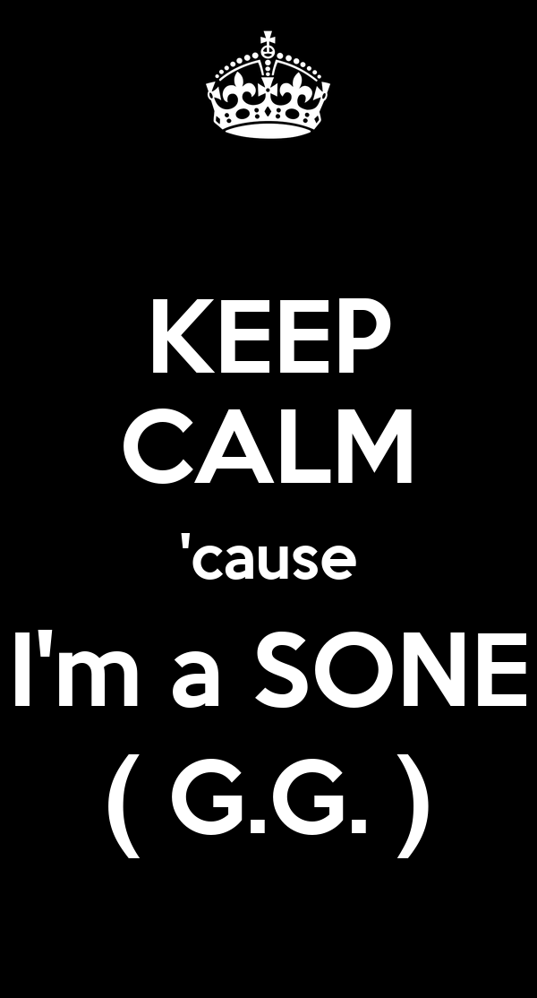 KEEP CALM 'cause I'm a SONE ( G.G. )