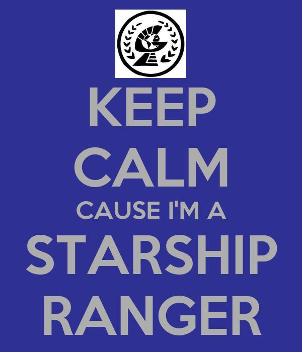 KEEP CALM CAUSE I'M A STARSHIP RANGER