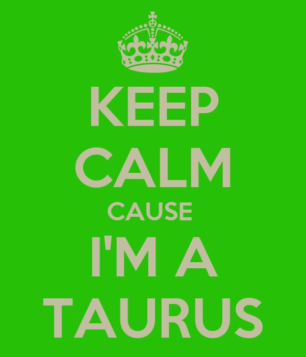 KEEP CALM CAUSE  I'M A TAURUS