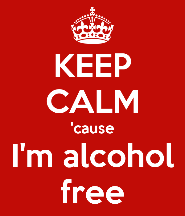 KEEP CALM 'cause I'm alcohol free