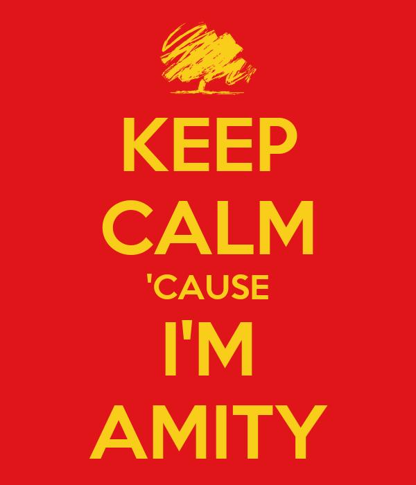 KEEP CALM 'CAUSE I'M AMITY