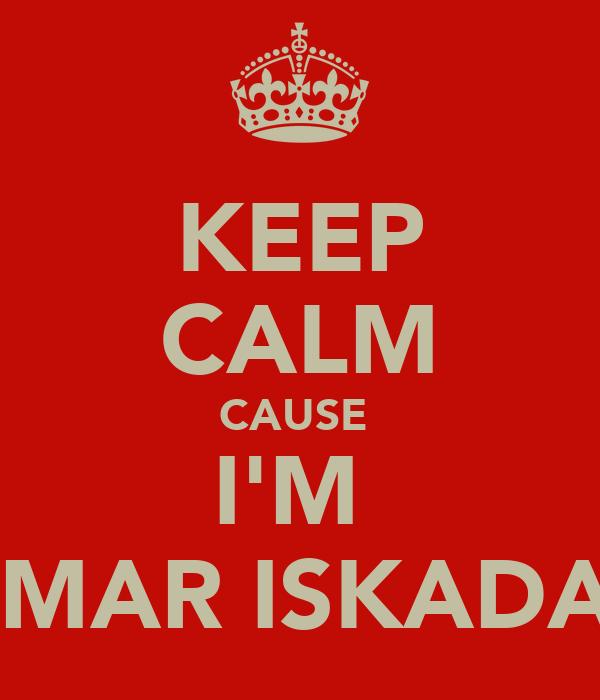 KEEP CALM CAUSE  I'M  AMMAR ISKADAR'S
