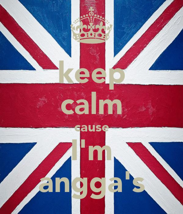 keep calm cause I'm angga's