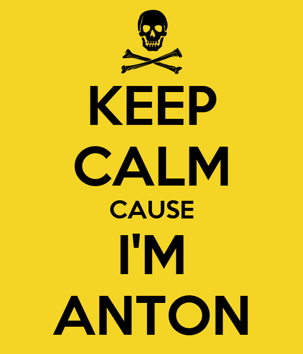 KEEP CALM CAUSE I'M ANTON