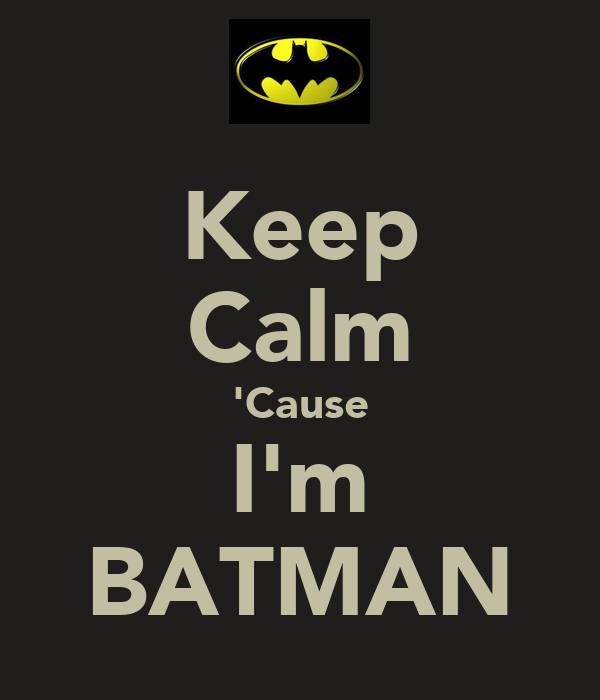 Keep  Calm 'Cause I'm BATMAN