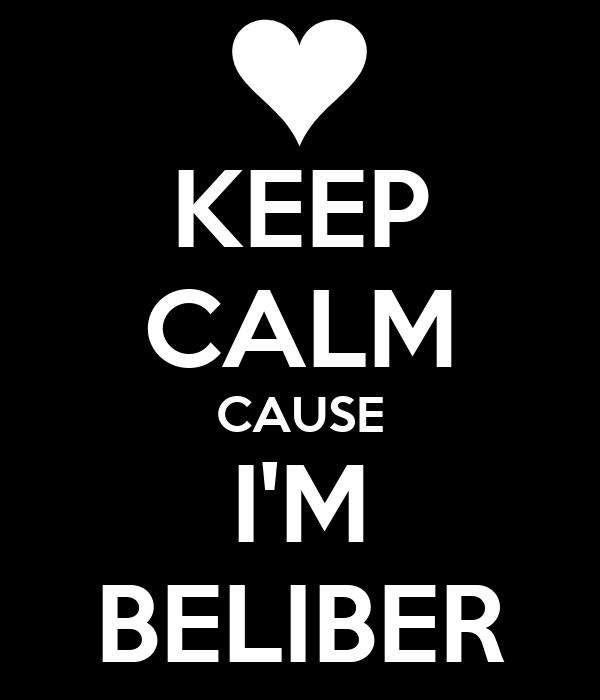 KEEP CALM CAUSE I'M BELIBER