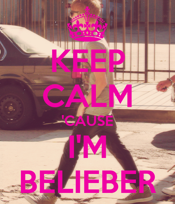 KEEP CALM 'CAUSE I'M BELIEBER