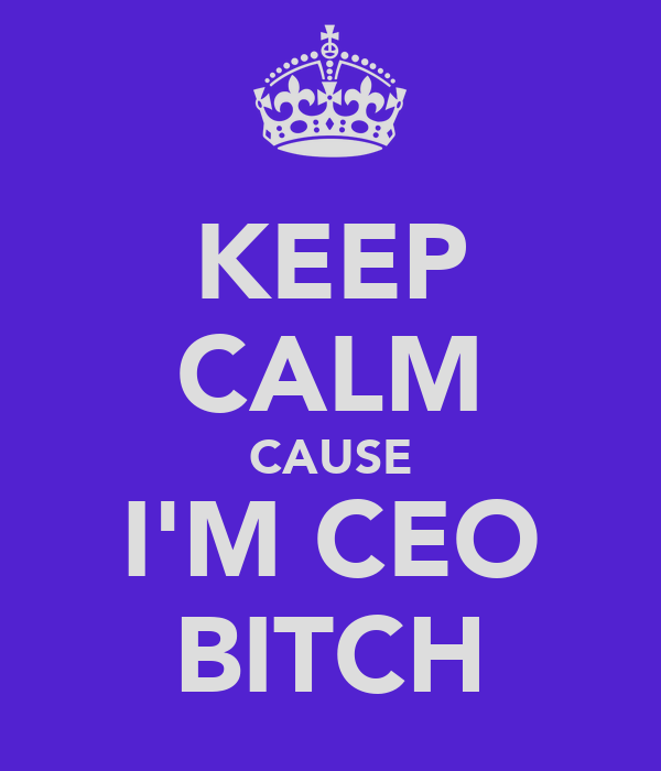 KEEP CALM CAUSE I'M CEO BITCH