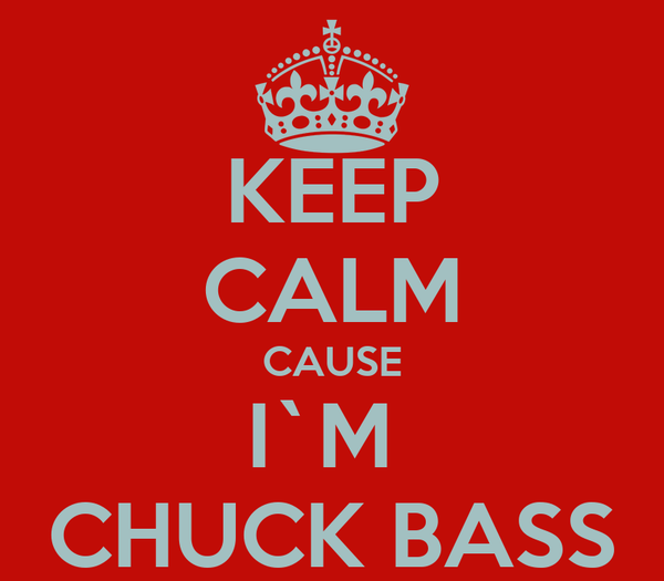 KEEP CALM CAUSE I`M  CHUCK BASS