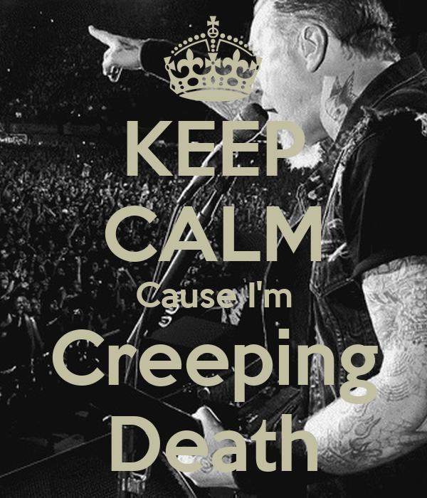 KEEP CALM Cause I'm Creeping Death